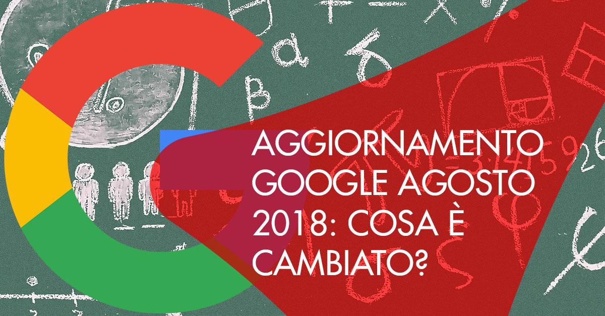 Aggiornamento Google Agosto 2018