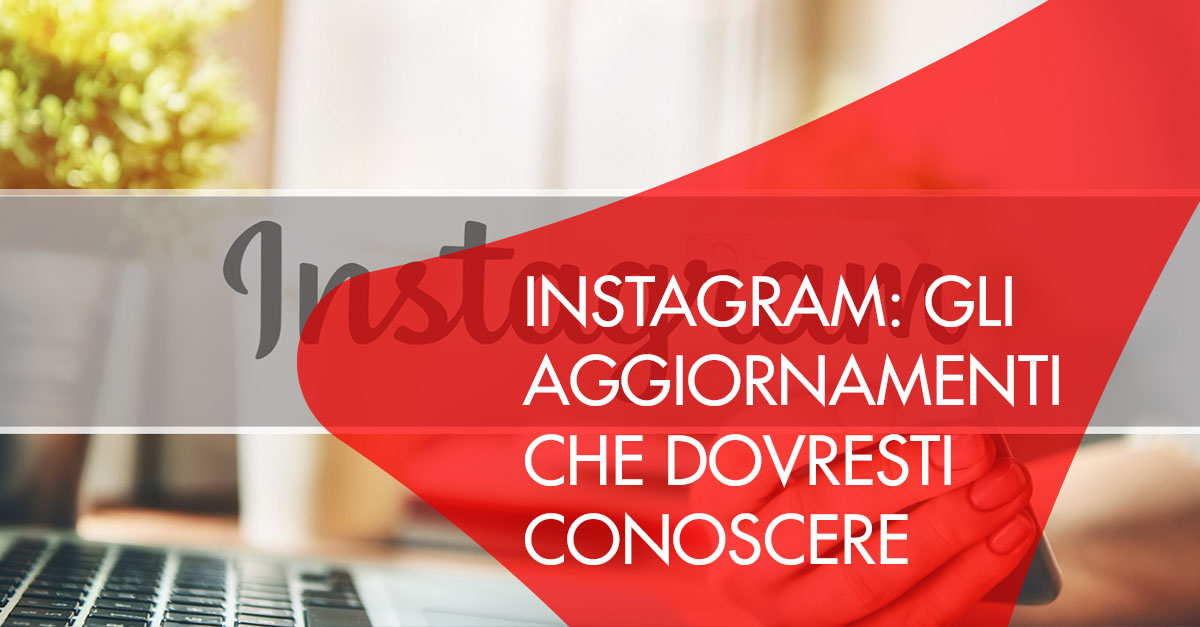Instagram aggiornamenti da conoscere