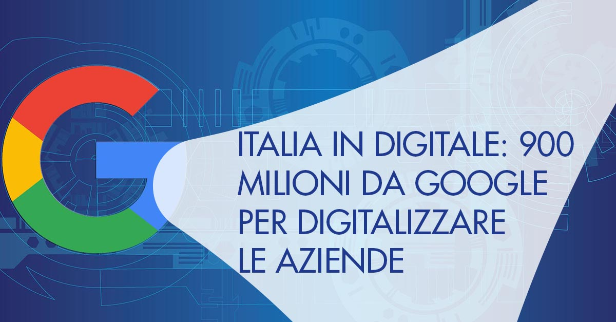 Italia In Digitale 900 milioni Google
