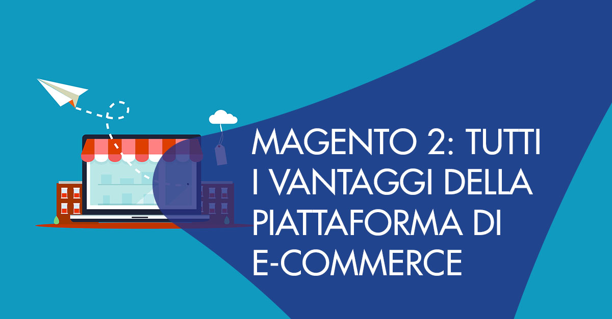 Magento 2 vantaggi e-commerce
