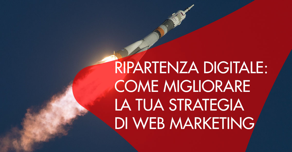 Ripartenza digitale migliora strategia web marketing