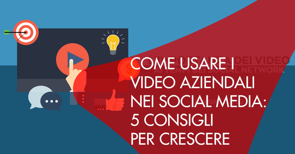 5 consigli video aziendali social media